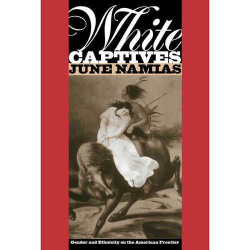 White Captives: Gender and Ethnicity on the American Frontier