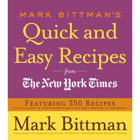 Mark Bittman's Quick and Easy Recipes from the New York Times : Featuring 350 recipes from the author of HOW TO COOK EVERYTHING and THE BEST RECIPES IN THE