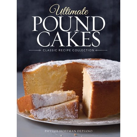 Ultimate Pound Cakes : Classic Recipe Collection