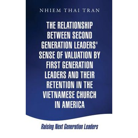 The Relationship Between Second Generation Leaders' Sense of Valuation by First Generation Leaders and Their Retention in the Vietnamese Church in