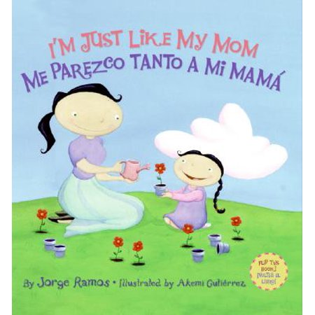 I'm Just Like My Mom; I'm Just Like My Dad/ Me Parezco Tanto a Mi Mama; Me (Happy Fathers Day To My Mother Poem)