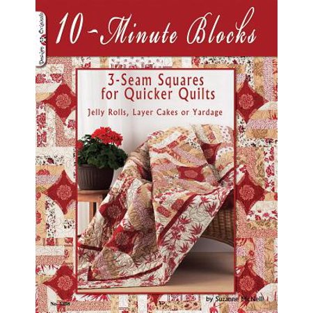 10-Minute Blocks : 3-Seam Squares for Quicker Quilts: Jelly Rolls, Layer Cakes or Yardage