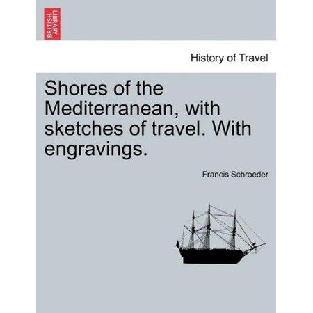 Shores of the Mediterranean, with Sketches of Travel. with Engravings.