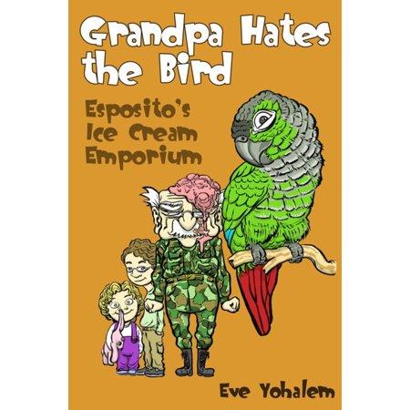 GRANDPA HATES THE BIRD: Esposito's Ice Cream Emporium (Story #4) - eBook - Grandpa Hates Halloween Original