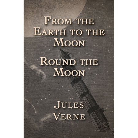 From the Earth to the Moon and Round the Moon -