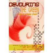 Devouring the Green : Fear of a Human Planet: An Anthology of New Writing