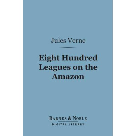 Eight Hundred Leagues on the Amazon (Barnes & Noble Digital Library) -