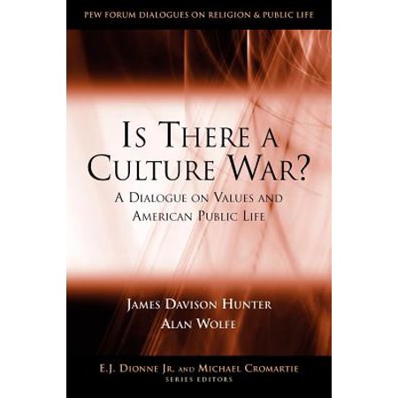 Is There a Culture War? : A Dialogue on Values and American Public (James Davison Hunter The Enduring Culture War)