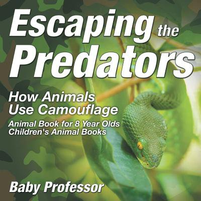 Escaping the Predators : How Animals Use Camouflage - Animal Book for 8 Year Olds Children's Animal Books
