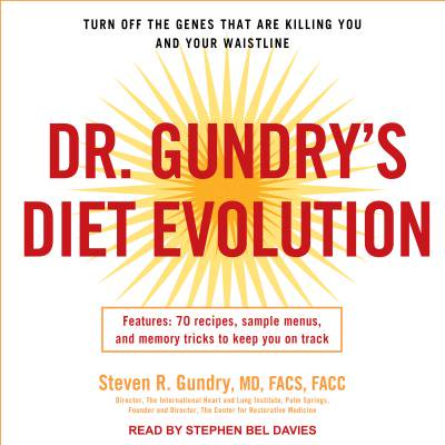Dr. Gundry's Diet Evolution : Turn Off the Genes That Are Killing You and Your