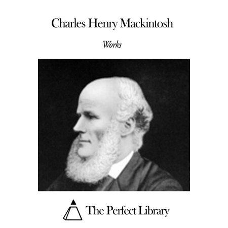 Works of Charles Henry Mackintosh - eBook