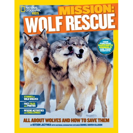 National Geographic Kids Mission: Wolf Rescue : All About Wolves and How to Save -