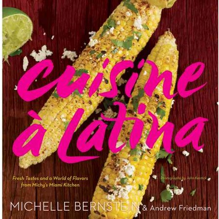 Cuisine a Latina: Fresh Tastes and a World of Flavors from Michys Miami Kitchen by