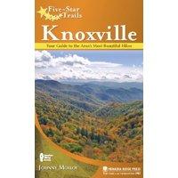 Five-Star Trails: Five-Star Trails: Knoxville: Your Guide to the Area's Most Beautiful Hikes (Paperback)