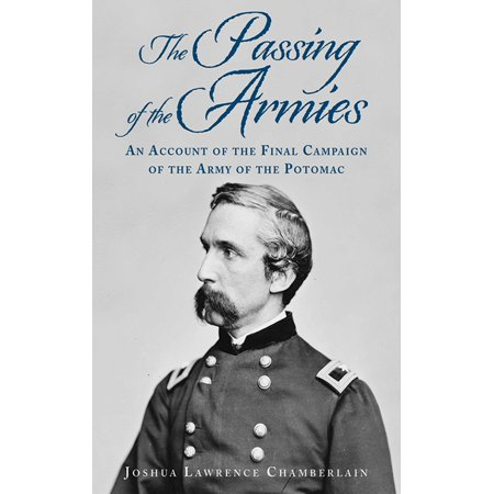 Campaign Accent - The Passing of the Armies : An Account of the Final Campaign of the Army of the Potomac, Based upon Personal Reminiscences of the Fifth Army Corps