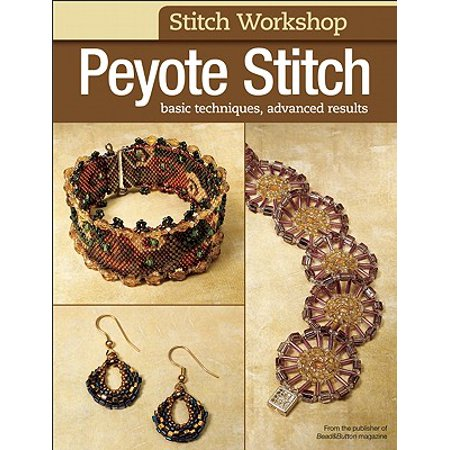 Peyote Stitch : Basic Techniques, Advanced Results