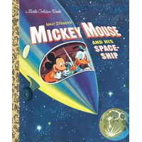 Little Golden Book: Mickey Mouse and His Spaceship (Hardcover)