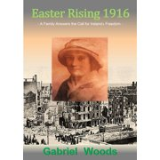 Easter Rising 1916 A Family Answers The Call For Ireland`s Freedom - eBook