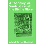 A Theodicy, or, Vindication of the Divine Glory - eBook