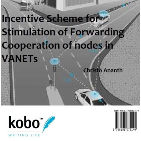 Incentive Scheme for Stimulation of Forwarding Cooperation of nodes in VANETs - eBook - Reading Incentives