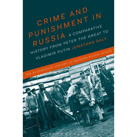 Crime And Punishment In Russia   A Comparative History From Peter The Great To Vladimir Putin