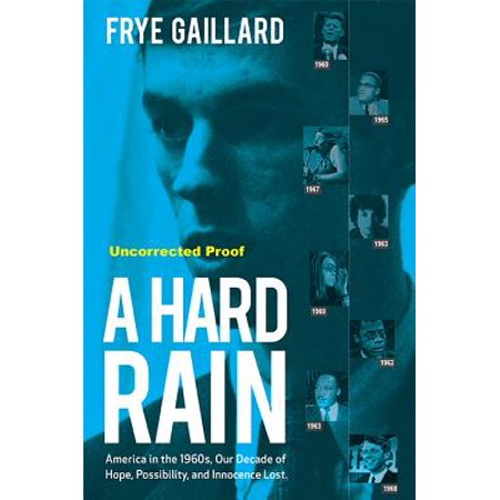 - A Hard Rain : America in the 1960s, Our Decade of Hope, Possibility, and Innocence Lost