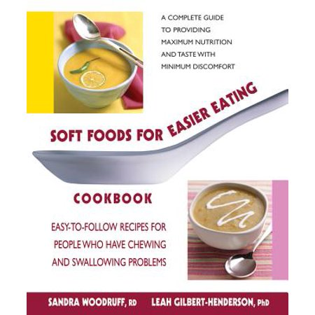 Soft Foods for Easier Eating Cookbook : Easy-To-Follow Recipes for People Who Have Chewing and Swallowing