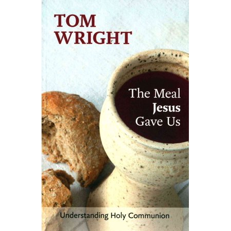 The Meal Jesus Gave Us: Understanding Holy Communion (Paperback)