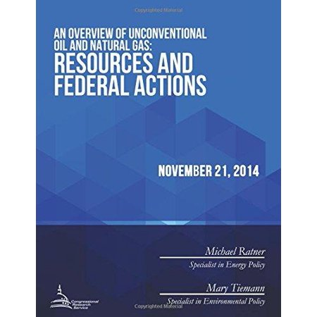 An Overview Of Unconventional Oil And Natural Gas  Resources And Federal Actions