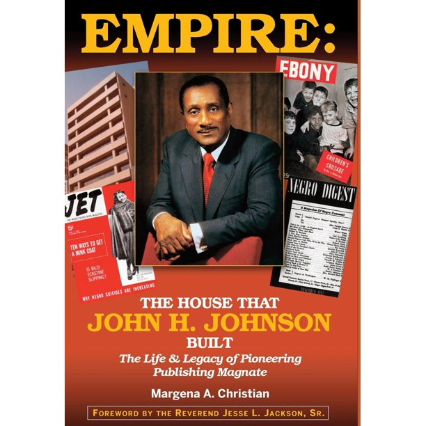 Empire: The House That John H. Johnson Built (The Life & Legacy of Pioneering Publishing Magnate) (Hardcover)