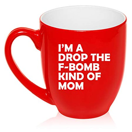 16 oz Large Bistro Mug Ceramic Coffee Tea Glass Cup I'm A Drop The F-Bomb Kind Of Mom Mother Funny (Red)](Jager Bomb Cups)
