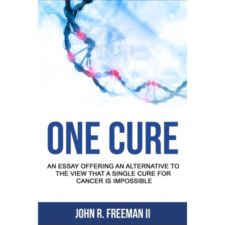 One Cure: An Essay Arguing Against the Idea that A Single Cure for Cancer is Impossible - eBook - Halloween Essay Ideas