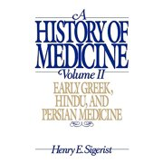 A History of Medicine : Volume 2: Early Greek, Hindu, and Persian Medicine