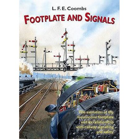 Footplate and Signals : The Evolution of the Relationship Between Footplate Design and Operation and Railway Safety and Signalling