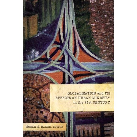 Globalization and Its Effects on Urban Ministry in the 21st