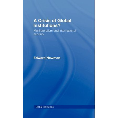 Global Institutions: A Crisis of Global Institutions? : Multilateralism and International Security (Series #17) (Hardcover)