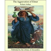 The Aggravation of Elmer - eBook