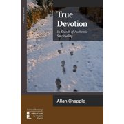 True Devotion : In Search of Authentic Spirituality