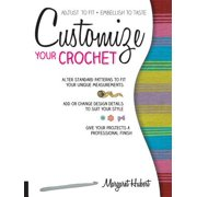 Customize Your Crochet : Adjust to Fit; Embellish to Taste