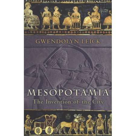 Mesopotamia : The Invention of the City - City Of Seabrook