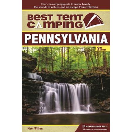 Best Tent Camping: Pennsylvania : Your Car-Camping Guide to Scenic Beauty, the Sounds of Nature, and an Escape from