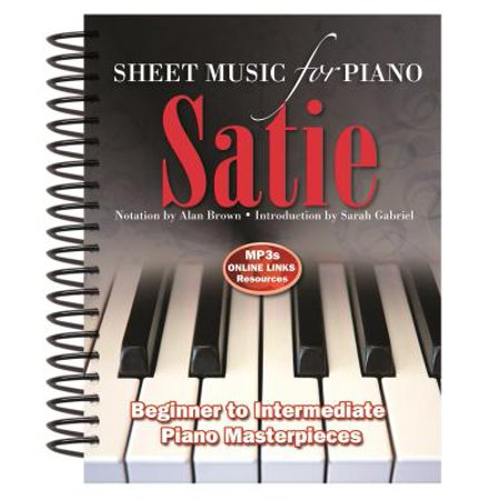 Erik Satie: Sheet Music for Piano : From Beginner to Intermediate; Over 25 - Intermediate Piano Music
