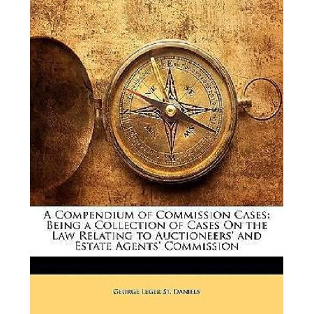 A Compendium of Commission Cases: Being a Collection of Cases On the Law Relating to Auctioneers' and Estate Agents' Commission - image 1 of 1