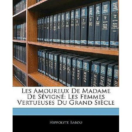 Les Amoureux De Madame De Sevigne  Les Femmes Vertueuses Du Grand Siecle  French Edition