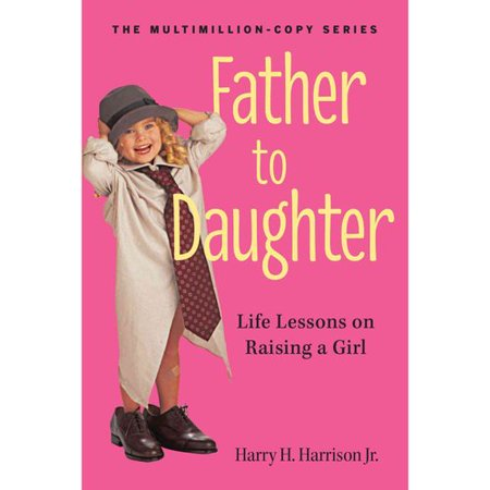 Father to Daughter: Life Lessons on Raising a Girl by