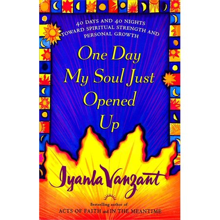 One Day My Soul Just Opened Up : 40 Days and 40 Nights Toward Spiritual Strength and Personal