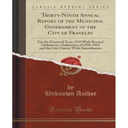 Thirty Ninth Annual Report Of The Municipal Government Of The City Of Franklin  For The Financial Year  1933 With Revised Ordinances  Ordinances Of     Charter With Amendments  Classic Reprint