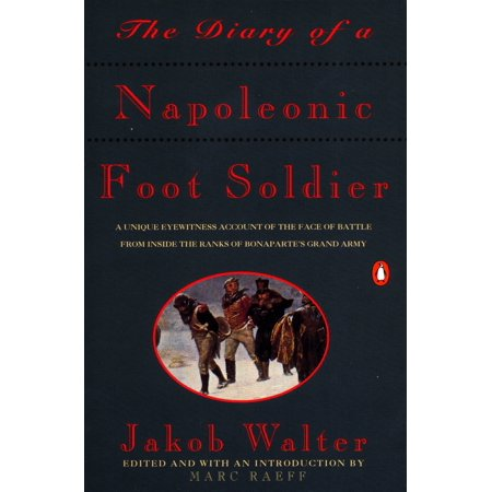 The Diary of a Napoleonic Foot Soldier : A Unique Eyewitness Account of the Face of Battle from Inside the Ranks of Bonaparte's Grand (Ladies Of The Grand Army Of The Republic)