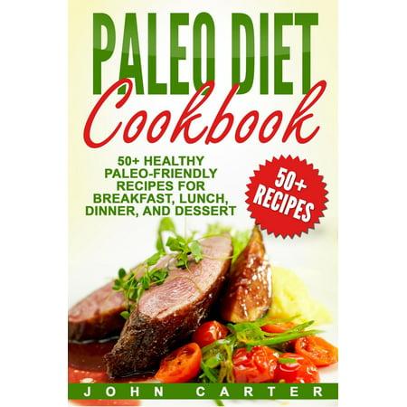 Paleo Diet Cookbook: 50+ Healthy Paleo-Friendly Recipes for Breakfast, Lunch, Dinner, and Dessert - - Paleo Halloween Dinner