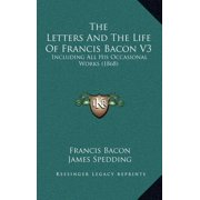 The Letters and the Life of Francis Bacon V3: Including All His Occasional Works (1868)